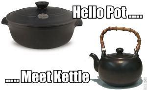 Hello Pot...  ...Meet Kettle.