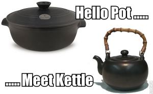Hello Pot...  ...Meet Kettle.