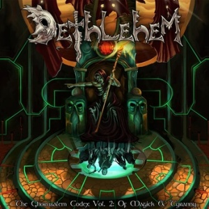 DETHLEHEM | The Ghorusalem Codex, Vol 2: Of Magick & Tyranny