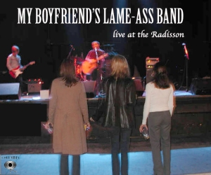 My boyfriend's lame-ass band... live at the Radisson