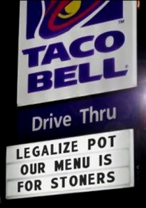 TACO BELL | LEGALIZE POT OUR MENU IS FOR STONERS
