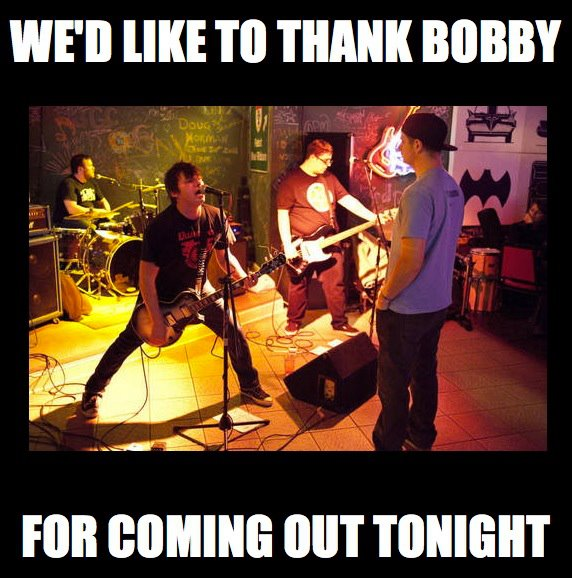 We'd like to thank Bobby for coming out tonight!